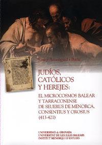 JUDÍOS, CATÓLICOS Y HEREJES: EL MICROCOSMOS BALEAR Y TARRACONENSE DE SEUERUS DE MENORCA, CONSENTIUS