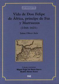 VIDA DE DON FELIPE DE ÁFRICA, PRÍNCIPE DE FEZ Y MARRUECOS (1556-1621)