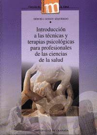 INTRODUCCIÓN A LAS TÉCNICAS Y TERAPIAS PSICOLÓGICAS PARA PROFESIONALES DE LAS CIENCIAS DE LA SALUD