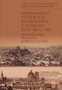 INTERCAMBIOS CULTURALES ENTRE ESPAÑA Y ALEMANIA EN EL SIGLO XIX: ARQUITECTURA, FILOLOGÍA, ESTÉTICA,
