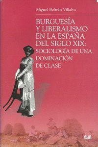 BURGUESÍA Y LIBERALISMO EN LA ESPAÑA DEL SIGLO XIX: SOCIOLOGÍA DE UNA DOMINACIÓN DE CLASE