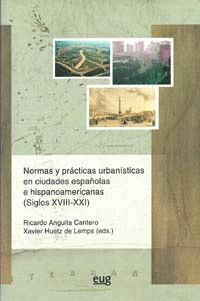 NORMAS Y  PRÁCTICAS URBANÍSTICAS EN CIUDADES ESPAÑOLAS E HISPANOAMERICANAS (SIGLOS XVIII-XXI)