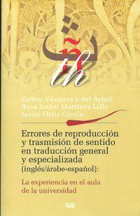 ERRORES DE REPRODUCCIÓN Y TRANSMISIÓN DE SENTIDO EN TRADUCCIÓN GENERAL Y ESPECIALIZADA (INGLÉS/ÁRABE