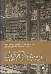 MITIFICACIÓN Y DESMITIFICACIÓN DEL CANON Y LITERATURAS EN ESPAÑA E HISPANOAMÉRICA