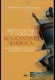 ARTE Y CULTURA EN LA GRANADA RENACENTISTA Y BARROCA: LA CONSTRUCCIÓN DE UNA IMAGEN CLASICISTA.