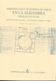 ARQUITECTOS Y MAESTROS DE OBRAS EN LA ALHAMBRA (SIGLOS XVI-XVIII)