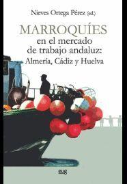 MARROQUÍES EN EL MERCADO DE TRABAJO ANDALUZ: ALMERÍA, CÁDIZ Y HUELVA