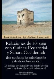 RELACIONES DE ESPAÑA CON GUINEA ECUATORIAL Y SAHARA OCCIDENTAL: DOS MODELOS DE COLONIZACIÓN Y DE DESCOLONIZACIÓN