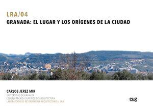 GRANADA: EL LUGAR Y LOS ORÍGENES DE LA CIUDAD