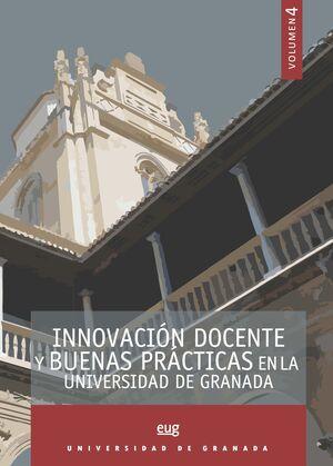 INNOVACIÓN DOCENTE Y BUENAS PRÁCTICAS EN LA UNIVERSIDAD DE GRANADA VOL. 4