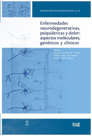 ENFERMEDADES NEURODEGENERATIVAS, PSIQUIÁTRICAS Y DOLOR: ASPECTOS MOLECULARES, GENÉTICOS Y CLÍNICOS