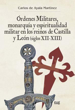 ÓRDENES MILITARES, MONARQUÍA Y ESPIRITUALIDAD MILITAR EN LOS REINOS DE CASTILLA Y LEÓN (SIGLOS XII-XIII)