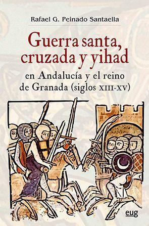 GUERRA SANTA, CRUZADA Y YIHAD EN ANDALUCÍA Y EL REINO DE GRANADA (SIGLOS XIII-XV)