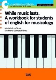 WHILE MUSIC LASTS. A WORKBOOK FOR STUDENTS OF ENGLISH FOR MUSICOLOGY