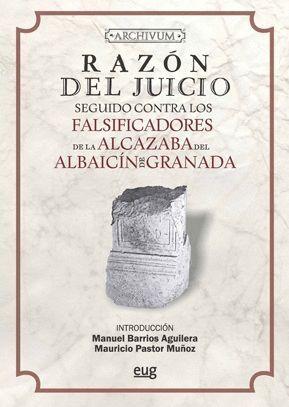 RAZÓN DEL JUICIO SEGUIDO CONTRA LOS FALSIFICADORES DE LA ALCAZABA DEL ALBAICÍN DE GRANADA