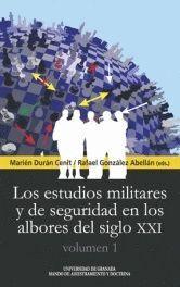 LOS ESTUDIOS MILITARES Y DE SEGURIDAD EN LOS ALBORES DEL SIGLO XXI. VOLUMEN 1
