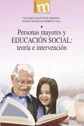 PERSONAS MAYORES Y EDUCACIÓN SOCIAL: TEORÍA E INTERVENCIÓN