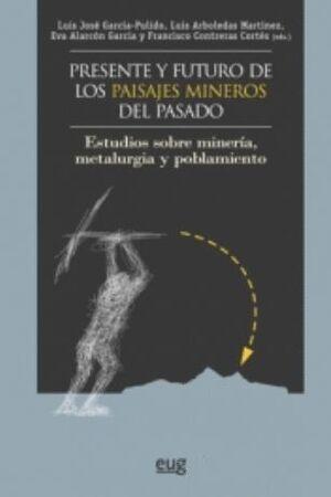 PRESENTE Y FUTURO DE LOS PAISAJES MINEROS DEL PASADO