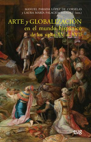 ARTE Y GLOBALIZACIÓN EN EL MUNDO HISPÁNICO DE LOS SIGLOS XV AL XVII