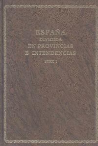 ESPAÑA DIVIDIDA EN PROVINCIAS E INTENDENCIAS (EDICIÓN FACSÍMIL 1789)
