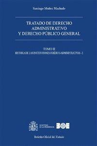 TRATADO DE DERECHO ADMINISTRATIVO Y DERECHO PÚBLICO GENERAL. TOMO II. HISTORIA DE LAS INSTITUCIONES JURÍDICO-ADMINISTRATIVAS (2)