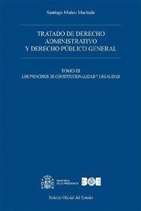 TRATADO DE DERECHO ADMINISTRATIVO Y DERECHO PÚBLICO GENERAL. TOMO III. LOS PRINCIPIOS DE CONSTITUCIONALIDAD Y LEGALIDAD