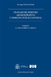 TRATADO DE DERECHO ADMINISTRATIVO Y DERECHO PÚBLICO GENERAL. TOMO IV. EL ORDENAMIENTO JURÍDICO