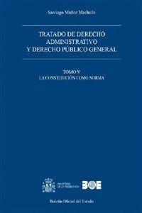 TRATADO DE DERECHO ADMINISTRATIVO Y DERECHO PÚBLICO GENERAL. TOMO V. LA CONSTITUCIÓN COMO NORMA