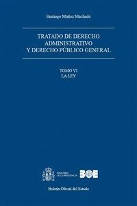 TRATADO DE DERECHO ADMINISTRATIVO Y DERECHO PÚBLICO GENERAL. TOMO VI. LA LEY