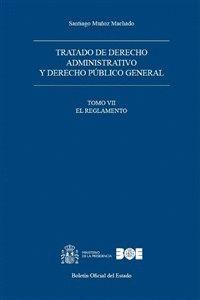 TRATADO DE DERECHO ADMINISTRATIVO Y DERECHO PÚBLICO GENERAL. TOMO VII. EL REGLAMENTO
