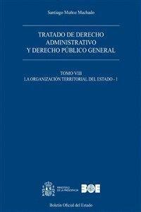 TRATADO DE DERECHO ADMINISTRATIVO Y DERECHO PÚBLICO GENERAL. TOMO VIII. LA ORGANIZACIÓN TERRITORIAL DEL ESTADO (1)