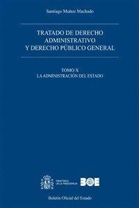 TRATADO DE DERECHO ADMINISTRATIVO Y DERECHO PÚBLICO GENERAL. TOMO X. LA ADMINISTRACIÓN DEL ESTADO