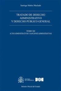 TRATADO DE DERECHO ADMINISTRATIVO Y DERECHO PÚBLICO GENERAL. TOMO XII. ACTOS ADMINISTRATIVOS Y SANCIONES ADMINISTRATIVAS