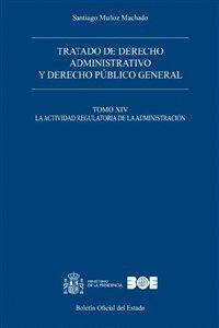 TRATADO DE DERECHO ADMINISTRATIVO Y DERECHO PÚBLICO GENERAL. TOMO XIV. LA ACTIVIDAD REGULATORIA DE LA ADMINISTRACIÓN