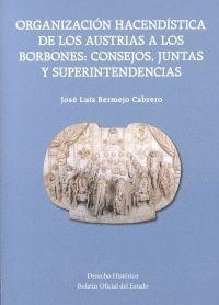 ORGANIZACIÓN HACENDÍSTICA DE LOS AUSTRIAS A LOS BORBONES: CONSEJOS, JUNTAS Y SUPERINTENDENCIAS