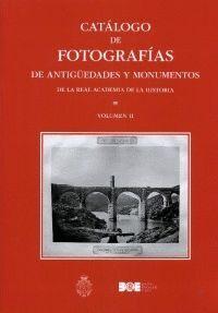 CATÁLOGO DE FOTOGRAFÍAS DE ANTIGÜEDADES Y MONUMENTOS DE LA REAL ACADEMIA DE LA HISTORIA. VOL. II
