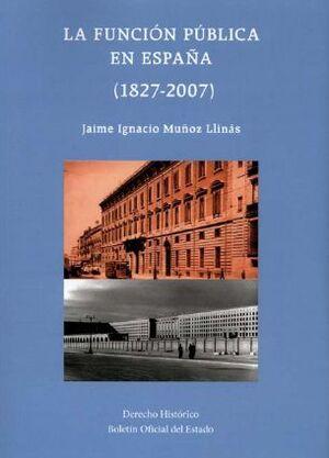 LA FUNCIÓN PÚBLICA EN ESPAÑA (1827-2007)