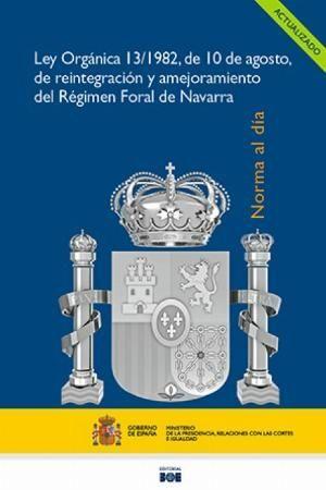 LEY ORGÁNICA 13/1982, DE 10 DE AGOSTO, DE REINTEGRACIÓN Y AMEJORAMIENTO DEL RÉGIMEN FORAL DE NAVARRA