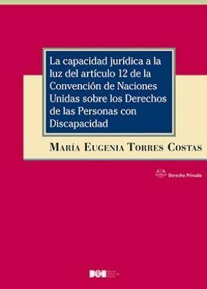LA CAPACIDAD JURÍDICA A LA LUZ DEL ARTÍCULO 12 DE LA CONVENCIÓN DE NACIONES UNIDAS SOBRE LOS DERECHOS DE LAS PERSONAS CON DISCAPACIDAD