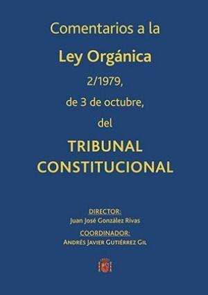 COMENTARIOS A LA LEY ORGÁNICA 2/1979, DE 3 DE OCTUBRE, DEL TRIBUNAL CONSTITUCIONAL