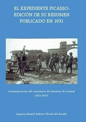 EL EXPEDIENTE PICASSO: EDICIÓN DE SU RESUMEN PUBLICADO EN 1931. CONMEMORACIÓN DEL CENTENARIO DEL DESASTRE DE ANNUAL (1921-2021)