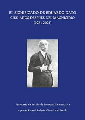 EL SIGNIFICADO DE EDUARDO DATO CIEN AÑOS DESPUÉS DEL MAGNICIDIO ( 1921-2021)