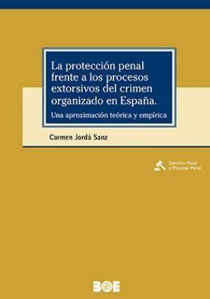 LA PROTECCIÓN PENAL FRENTE A LOS PROCESOS EXTORSIVOS DEL CRIMEN ORGANIZADO EN ESPAÑA. UNA APROXIMACIÓN TEÓRICA Y EMPÍRICA