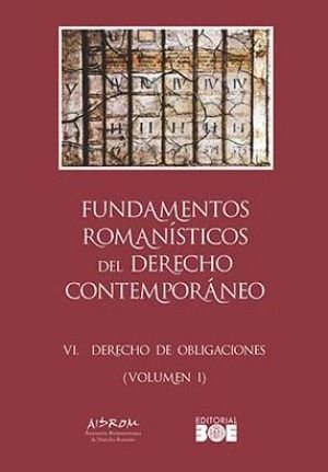 FUNDAMENTOS ROMANÍSTICOS DEL DERECHO CONTEMPORÁNEO. TOMO VI. DERECHO DE OBLIGACIONES
