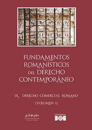 FUNDAMENTOS ROMANÍSTICOS DEL DERECHO CONTEMPORÁNEO. TOMO IX. DERECHO COMERCIAL ROMANO