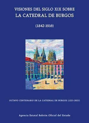 VISIONES DEL SIGLO XIX SOBRE LA CATEDRAL DE BURGOS (1842-1916)