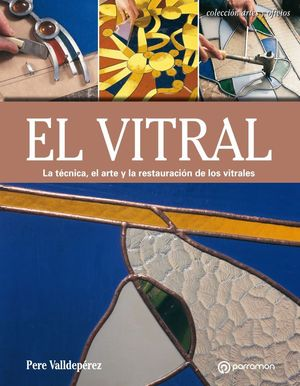 EL VITRAL. LA TÉCNICA, EL ARTE Y LA RESTAURACIÓN DE LOS VITRALES