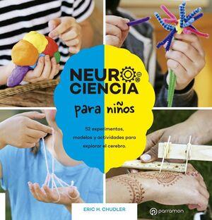 NEUROCIENCIA PARA NIÑOS. 52 EXPERIMENTOS, MODELOS Y ACTIVIDADES PARA EXPLORAR EL CEREBRO