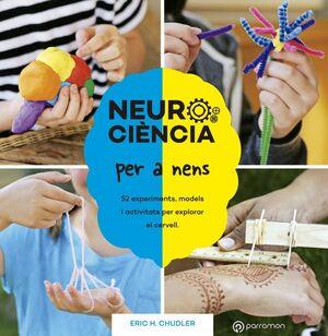 NEUROCIÈNCIA PER A NENS. 52 EXPERIMENTS, MODELS I ACTIVITATS PER EXPLORAR EL CERVELL.