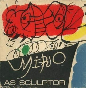 MIRÓ AS SCULPTOR